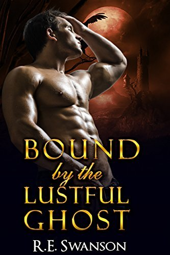 Bound the Lustful Ghost by R.E. Swanson