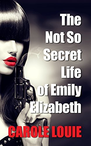 The Not So Secret Life of Emily Elizabeth (A paranormal mystery series Book 1)  by  Carole Louie