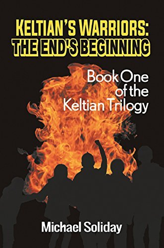 Keltians Warriors: The Ends Beginning: Book One of the Keltian Trilogy  by  Michael Soliday