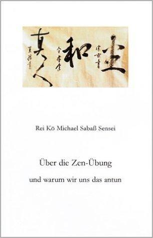 Über die Zen-Übung und warum wir uns das antun  by  Michael Sabaß
