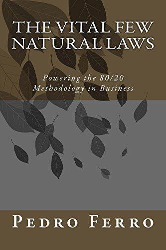 The Vital Few Natural Laws: Powering the 80/20 Methodology in Business Pedro Ferro