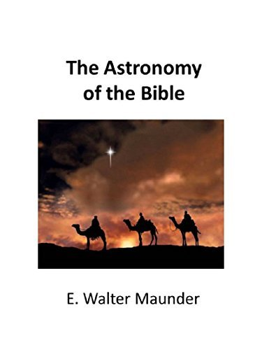 The Astronomy of the Bible (Annotated): An Elementary Commentary on the Astronomical References of Holy Scripture  by  E. Walter Maunder