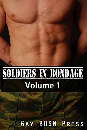 Soldiers in Bondage: Volume 1: (3 Gay Military Bondage Short Stories)  by  Gay BDSM Press