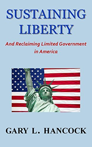 Sustaining Liberty: And Reclaiming Limited Government in America  by  Gary Hancock