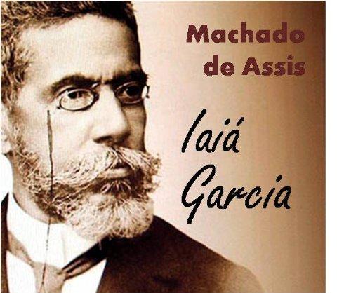 Iaiá Garcia - Coletânea: Genialidades de Machado de Assis  by  Machado de Assis
