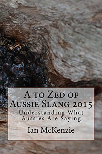 A to Zed of Aussie Slang 2015: Understanding What Aussies Are Saying  by  Ian McKenzie