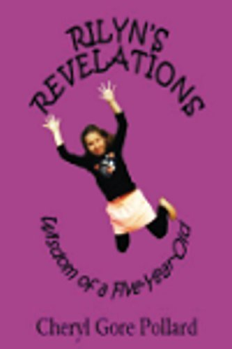 Rilyns Revelations: Wisdom of a Five-Year-Old  by  Cheryl Gore Pollard