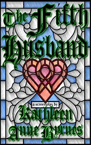 The Fifth Husband: A screenplay based on Chaucers Canterbury Tales  by  Kathleen Byrnes