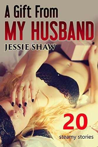 Erotica: A Gift From My Husband (New Adult Romance Multi Book Mega Bundle Erotic Sex Tales Taboo Bundle)(Coming Of Age Teen Romance)(New Adult Erotica, Taboo, Fantasy, Fetish) Jessie Shaw