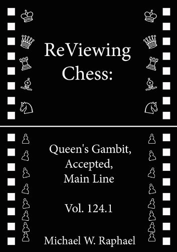 ReViewing Chess: Queens Gambit Accepted, Main Line, Vol. 124.1 Michael W. Raphael