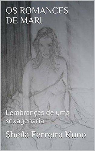 Os Romances de Mari: Lembranças de uma sexagenária Sheila Ferreira Kuno