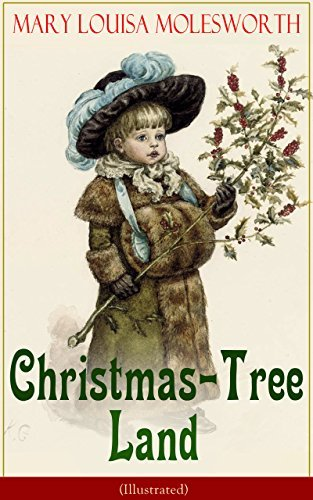 Christmas-Tree Land (Illustrated): The Adventures in a Fairy Tale Land  by  Mrs. Molesworth