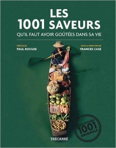 Les 1001 Saveurs Quil Faut Avoir Goûtées Dans Sa Vie  by  Frances Case
