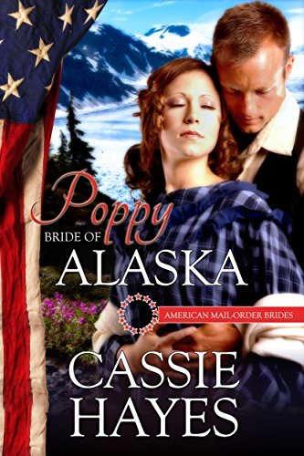 Poppy: Bride of Alaska (American Mail-Order Brides Series Book 49)  by  Cassie Hayes