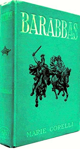 Barabbas: A Dream of the Worlds Tragedy  by  Marie Corelli