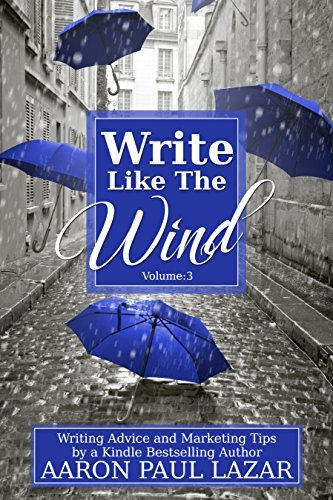 Write Like the Wind: Writing Advice and Marketing Tips a Bestselling Author (Writing Guides Book 3) by Aaron Paul Lazar