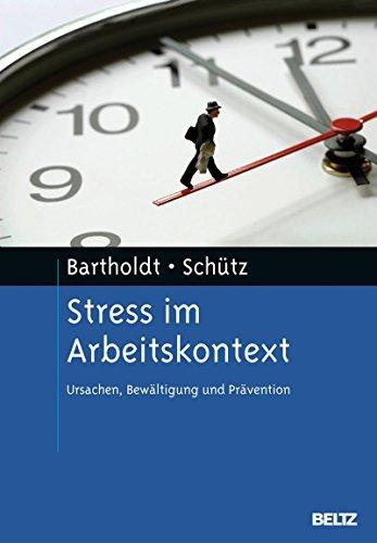 Stress im Arbeitskontext: Ursachen, Bewältigung und Prävention Luise Bartholdt