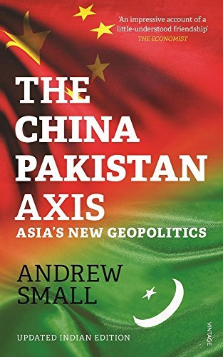 The China - Pakistan Axis: Asias New Geopolitics  by  Andrew Small
