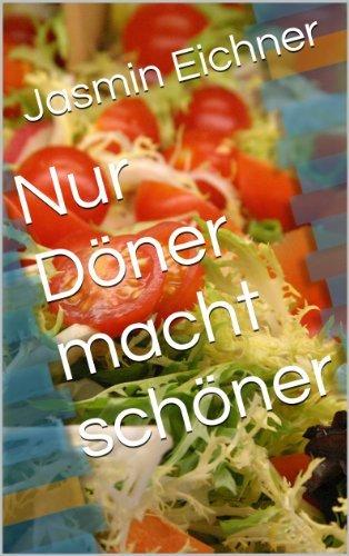 Nur Döner macht schöner  by  Jasmin Eichner