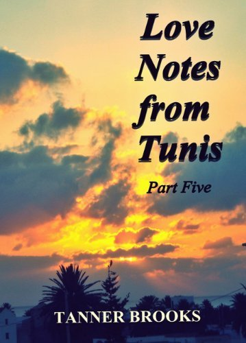 Love Notes from Tunis: Part Five  by  Tanner Brooks