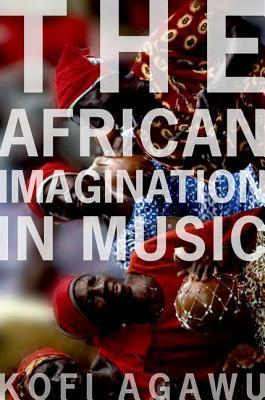 The African Imagination in Music V Kofi Agawu