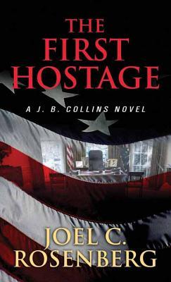 First Hostage: A J. B. Collins Novel Joel C. Rosenberg
