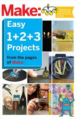 Make: Easy 1+2+3 Projects: From the Pages of Make:  by  The Editors of Make: