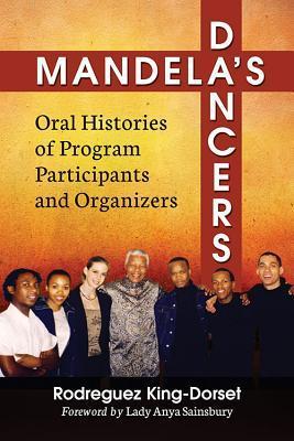 Mandelas Dancers: Oral Histories of Program Participants and Organizers  by  Rodreguez King-Dorset