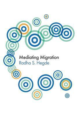 Mediating Migration  by  Radha Sarma Hegde