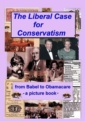 The Liberal Case for Conservatism: From Babel to Obamacare -- A Picture Book  by  Mason a Clark