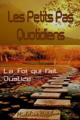 Les Petits Pas Quotidiens: La Foi Qui Fait Justice MS Micheline Matchum