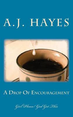 A Drop of Encouragement  by  A J Hayes