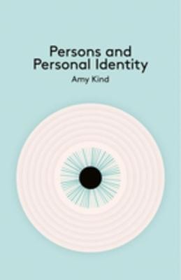 Persons and Personal Identity Amy Kind