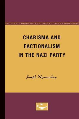 Charisma and Factionalism in the Nazi Party  by  Joseph Nyomarkay