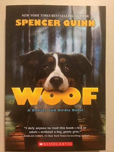 WOOF A Bowser and Birdie Novel  by  Spencer Quinn