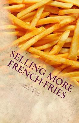 Selling More French-Fries: Stories That Help You Do More  by  Michael L Mitchell