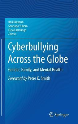 Cyberbullying Across the Globe: Gender, Family, and Mental Health Raúl Navarro