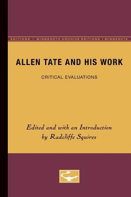 Allen Tate and His Work: Critical Evaluations Radcliffe Squires