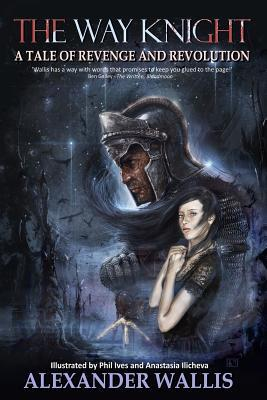 The Way Knight: A Tale of Revenge and Revolution  by  Alexander Wallis