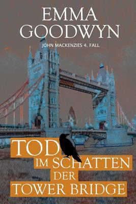 Tod Im Schatten Der Tower Bridge: John Mackenzies Vierter Fall  by  Emma Goodwyn