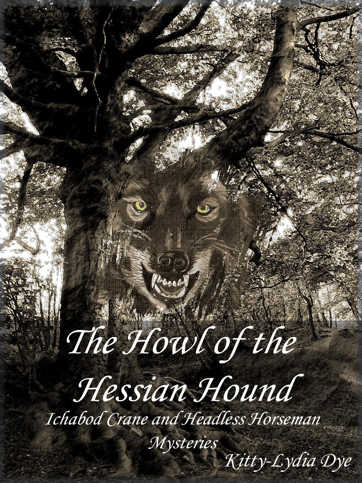The Howl of the Hessian Hound (Ichabod Crane and Headless Horseman Mysteries, #2) Kitty-Lydia Dye