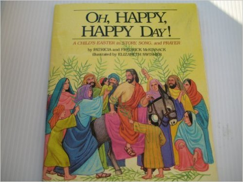 Oh, Happy, Happy Day!: A Childs Easter in Story, Song, and Prayer  by  Elizabeth Swisher