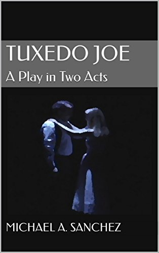 Tuxedo Joe: A Play in Two Acts  by  Michael A. Sanchez