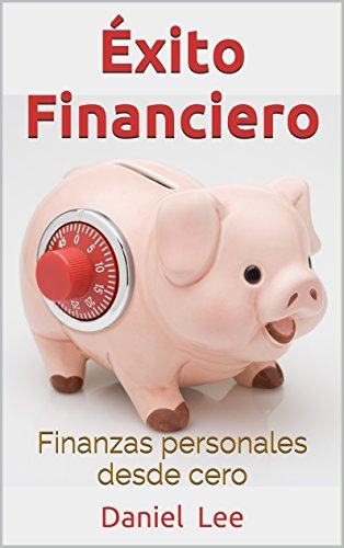 Éxito financiero: Finanzas desde cero  by  Daniel Lee