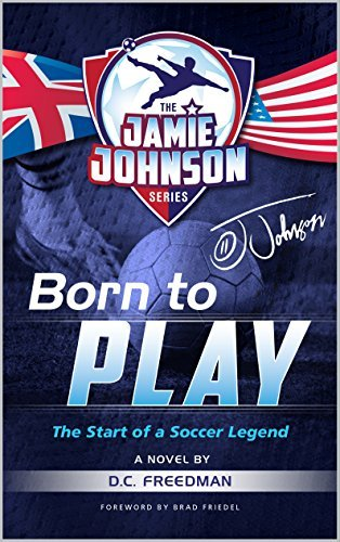 Born to Play: The Start of a Soccer Legend (The Jamie Johnson Series Book 1) D.C. Freedman