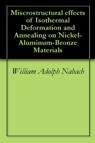 Miscrostructural effects of Isothermal Deformation and Annealing on Nickel- Aluminum-Bronze Materials William Adolph Nabach
