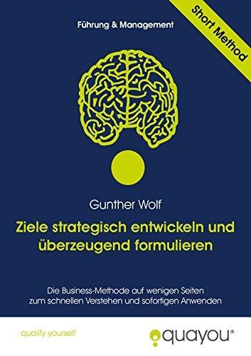Ziele strategisch entwickeln und überzeugend formulieren  by  Gunther Wolf