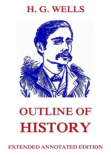 Outline of History: Complete And Annotated Edition H.G. Wells