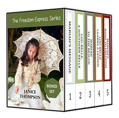 Boxed Set: The Freedom Express Series: Mariahs Message, Lou-Belle a Southern Belle, Mariah to the Rescue, Lou-Belle Learns a Lesson, Mariahs Road to Freedom Janice  Thompson