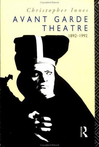 Avant Garde Theatre: 1892-1992  by  Christopher Innes